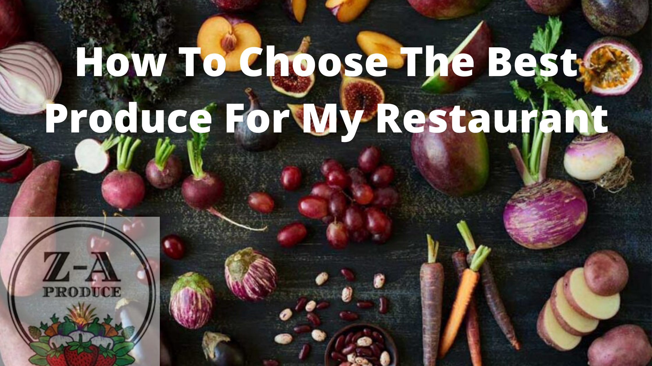 How To Choose The Best Produce For My Restaurant